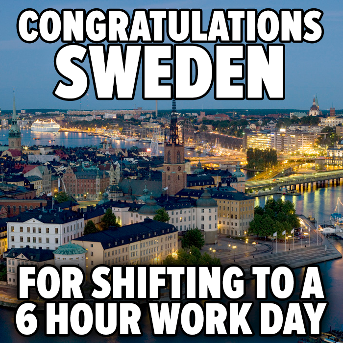 Does sweden have a 6 hour workday the meme policeman - Hours work day efficient solutions from sweden ...